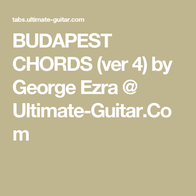 Budapest Chords Ver 4 By George Ezra Ultimate Guitar
