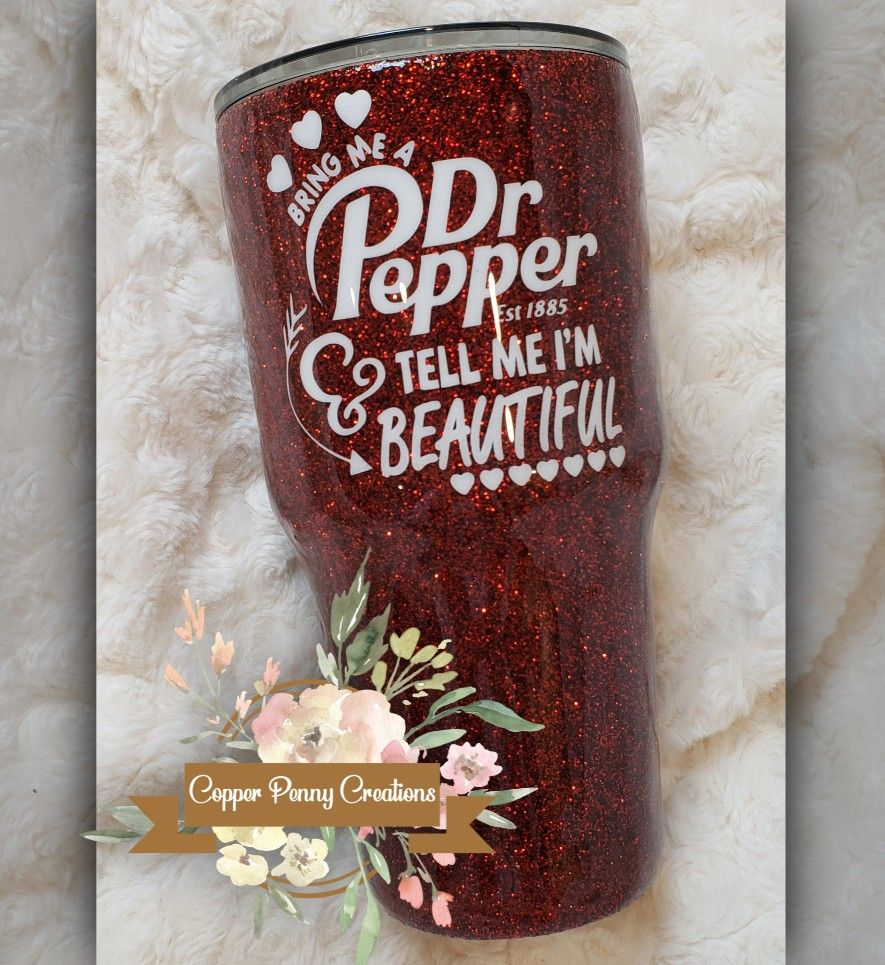 Bring Me A Dr Pepper and Tell Me Im Beautiful Glitter Tumbler