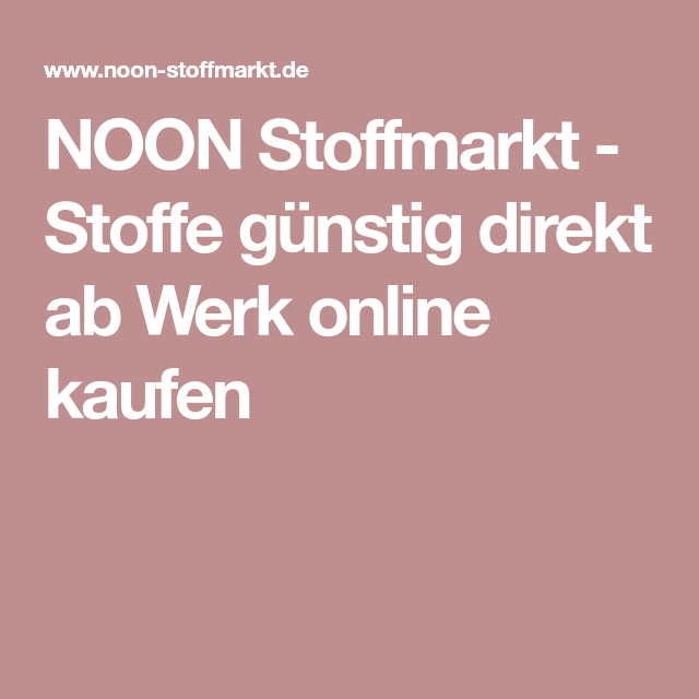 noon stoffmarkt stoffe g nstig direkt ab werk online. Black Bedroom Furniture Sets. Home Design Ideas