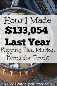 How I Made $133,054 Last Year Flipping Flea Market Items for Profit #thriftstoreupcycle