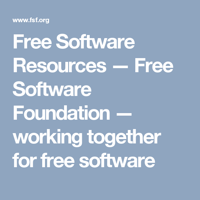 Free Software Resources — Free Software Foundation — working together for free software