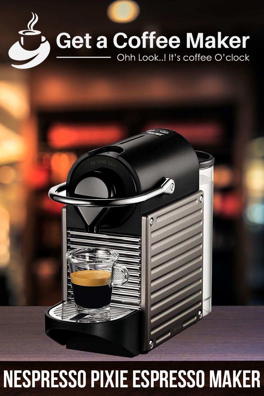 Nespresso Pixie Espresso Maker Review Get A Coffee Maker Nespresso Espresso Maker Best Coffee Maker