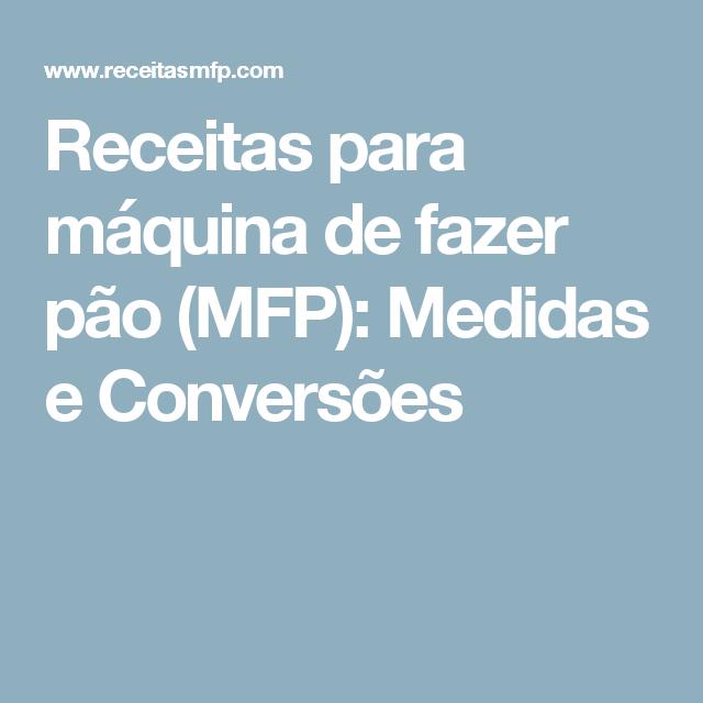 Receitas para máquina de fazer pão (MFP): Medidas e Conversões