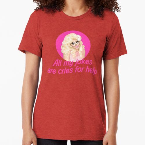 Trixie Mattel Jokes Rupaul S Drag Race Tri Blend T Shirt By