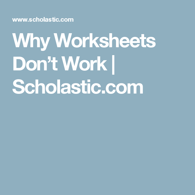Why Worksheets Don\'t Work | Scholastic.com | No More Worksheets ...