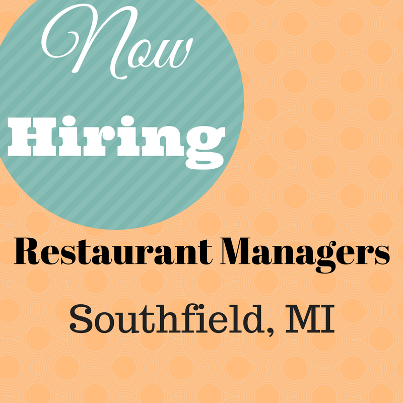 NowHiring Restaurant Managers for our Southfield