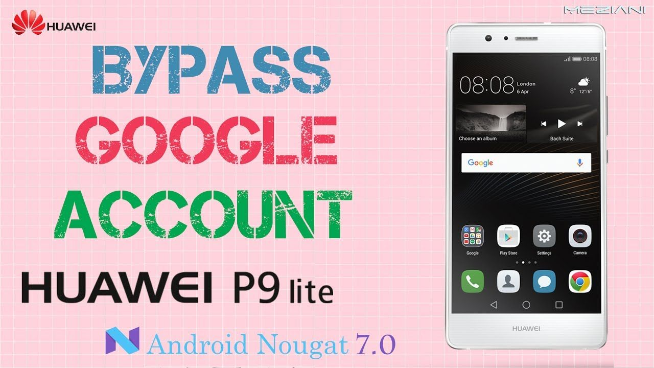 Bypass Google Account Huawei P9 Lite Android Nougat 7 Google Account Huawei Accounting
