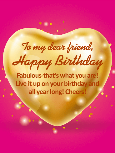 To My Dear Friend Happy Birthday Wishes Card For A Fabulous Happy Birthday Wishes For Lovely Friend