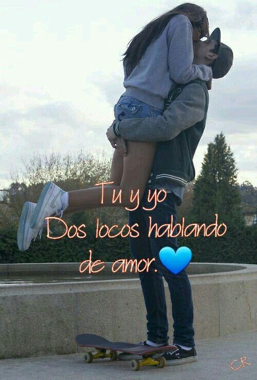 Tu Y Yo Dos Locos Hablando De Amor Amor Frases De Amor Amor