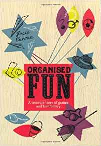 Organised fun : a treasure trove of games and tomfoolery by Josie Curran. 'Organised Fun' is a reminder of a time before television when we made our own entertainment. It features games such as blind man's buff, sardines, consequences, and splat the rat - as well as ideas for new things to do that won't cost a penny. #playread