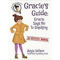 Gracie's Guide:  Gracie Says No to Smoking is a wonderful story of schoolgirls on a class trip, who are tempted, even pressured to try smoking. Author Angie Wilson has created a marvelous story that children and parents can relate to. Gracie and her BFF...