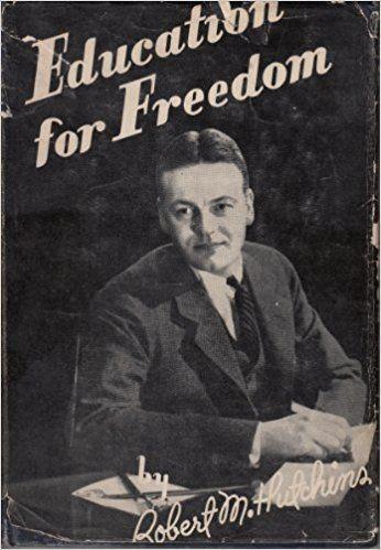 Education for Freedom: Robert Maynard Hutchins: Amazon.com: Books ...