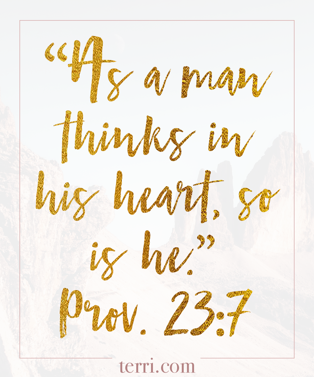 As a man thinks in his heart, so is he