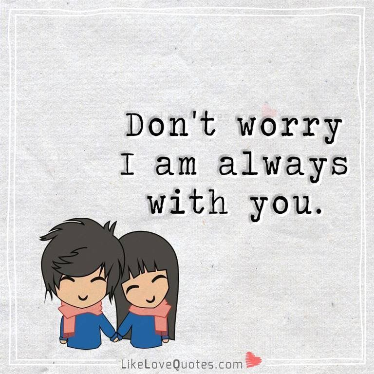 Don T Worry I Am Always With You Good Life Quotes Worry Quotes Life Quotes