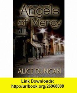 Angels of Mercy A Mercy Allcutt Book (Volume 4) (9781477539866) Alice Duncan , ISBN-10: 1477539867  , ISBN-13: 978-1477539866 ,  , tutorials , pdf , ebook , torrent , downloads , rapidshare , filesonic , hotfile , megaupload , fileserve