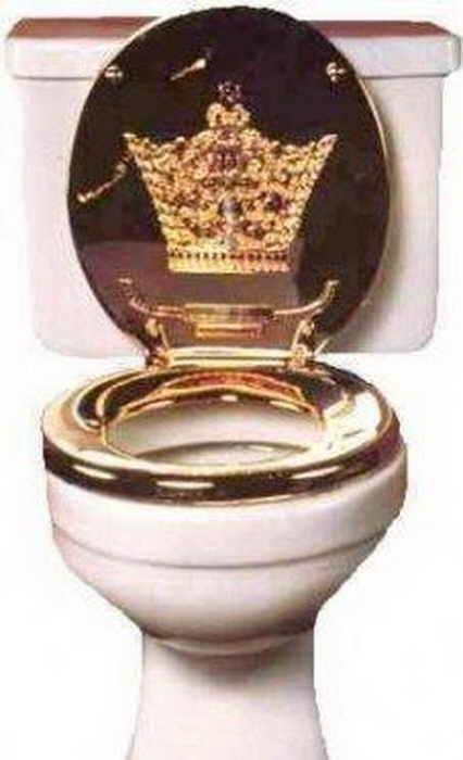And there's my toilet seat made out of gold! My throne ...