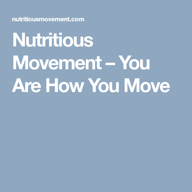 Nutritious Movement – You Are How You Move