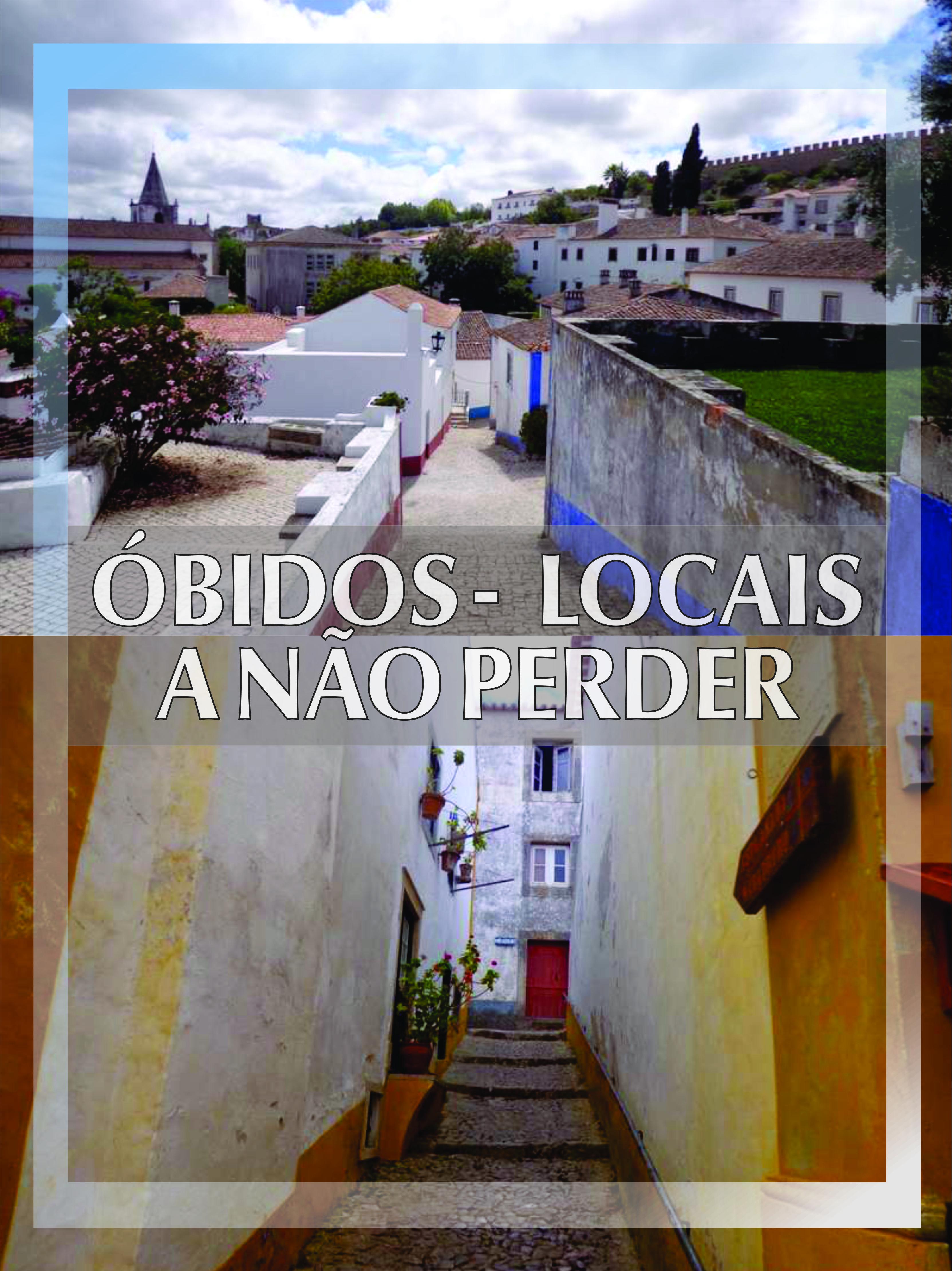 Obidos Uma Das Vilas Mais Pitorescas De Portugal Roteiros De
