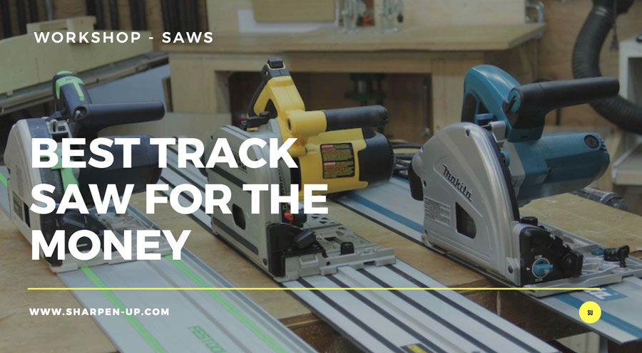 The Best Track Saw For The Money In 2020 Reviews With Comparison Best Track Track Saw