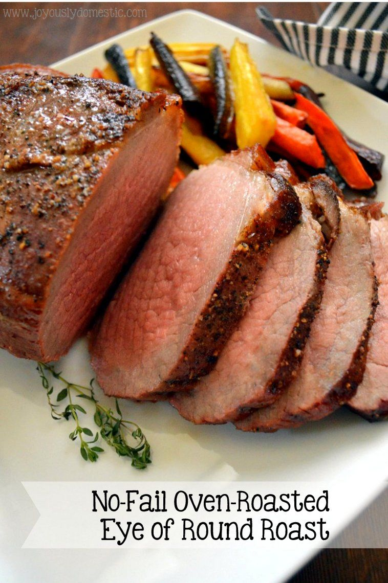 No Fail Oven Roasted Eye Of Round Roast Roast Beef Recipes Roast Beef Recipes Oven Cooking A Roast