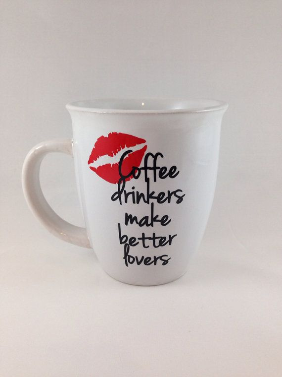 Unique Shaped Coffee Mugs valentines day mug - coffee drinkers make better lovers - cute
