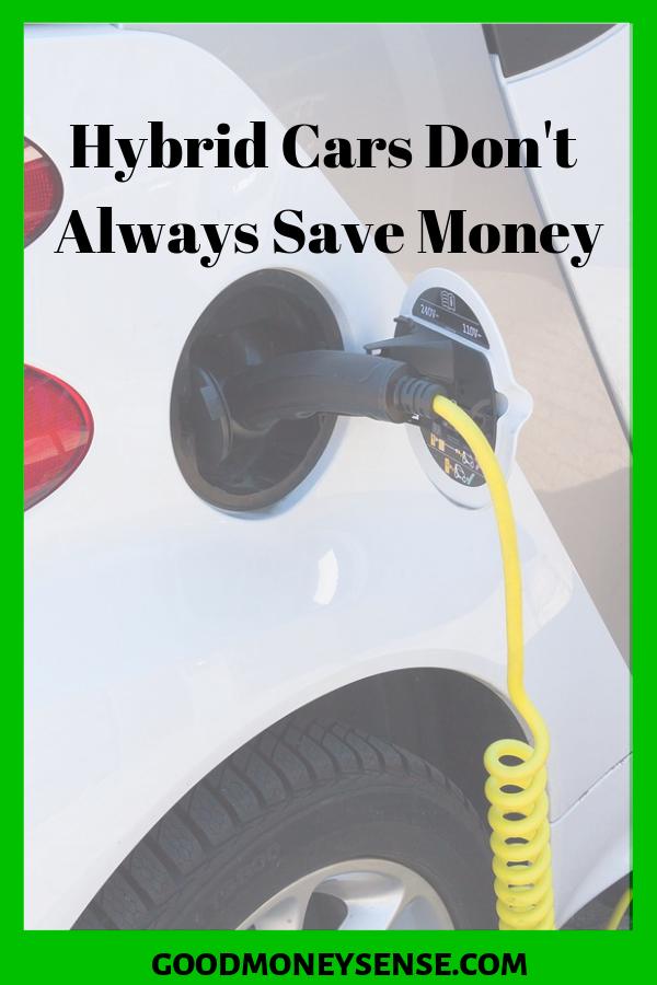 Hybrid Cars May Not Save You Money Hybrid Car Money Sense