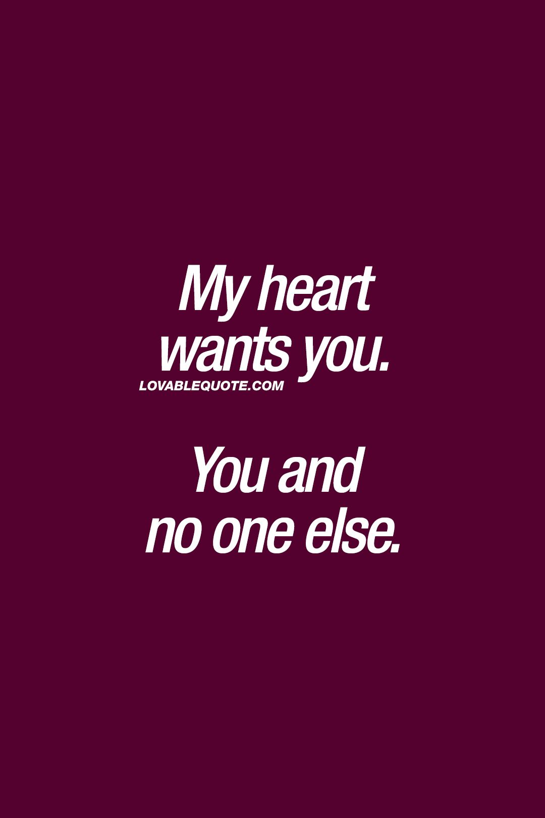 Lovable Quotes My Heart Wants Youyou And No One Else❤ Lovable Quote