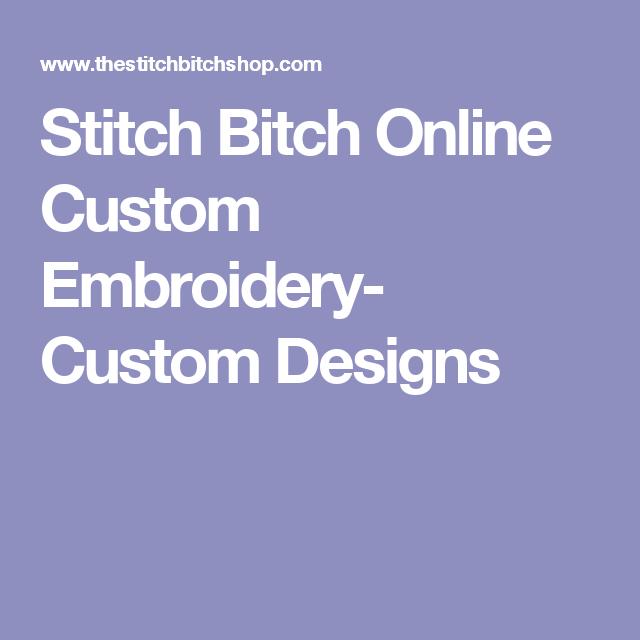 Stitch Bitch Online Custom Embroidery Custom Designs Gift Ideas