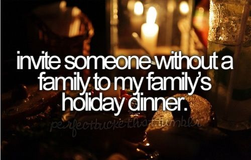 invite someone without a family to my family's holiday dinner