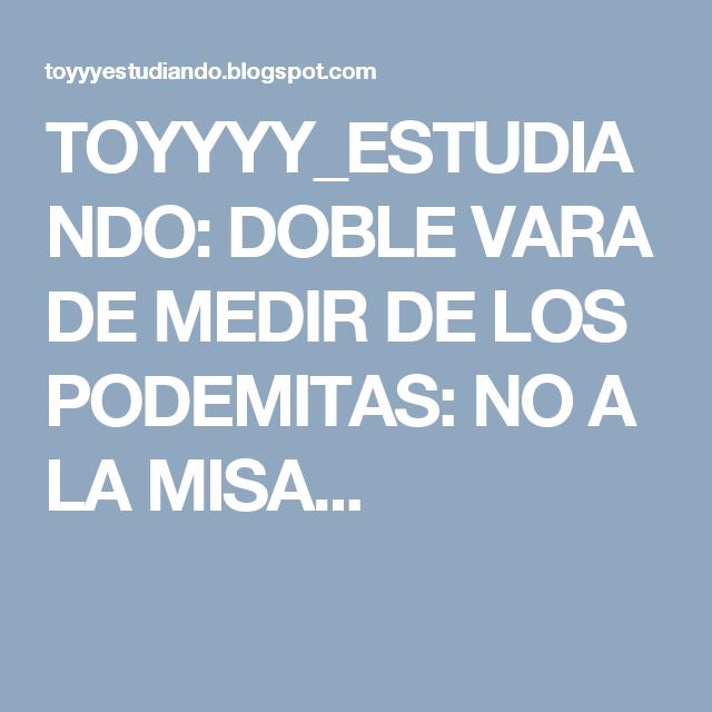 TOYYYY_ESTUDIANDO: DOBLE VARA DE MEDIR DE LOS PODEMITAS: NO A LA MISA...