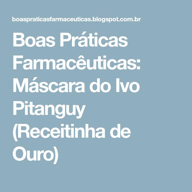Boas Práticas Farmacêuticas: Máscara do Ivo Pitanguy (Receitinha de Ouro)