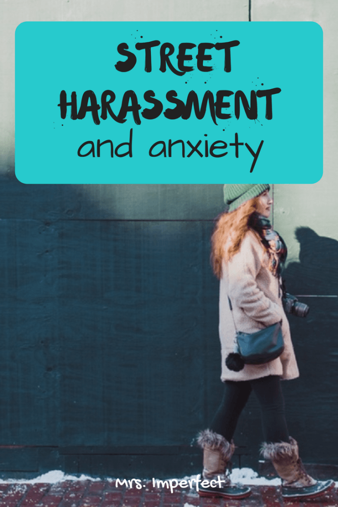 Street harassment, sexual harassment, sexism, catcalling, safety for women, feminism, hollaback, anxiety, mental health