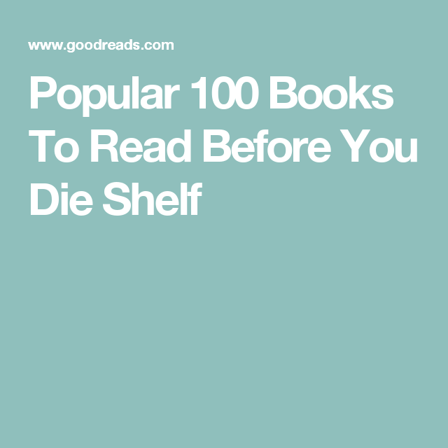 Popular 100 Books To Read Before You Die Shelf 100 books
