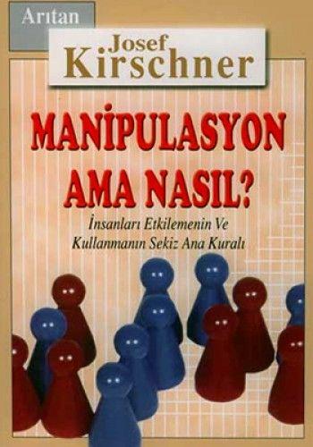 Manipulasyon Ama Nasıl? / İnsanları Etkilemenin ve Kullanmanın Sekiz Ana Kuralı