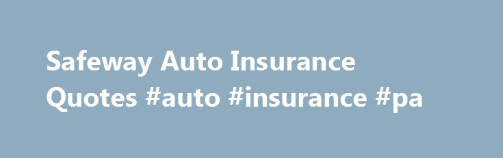 Insurance Quotes Pa Extraordinary Safeway Auto Insurance Quotes #auto #insurance #pa Httpinsurance