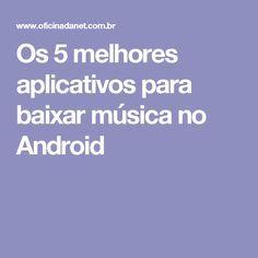Os 5 Melhores Aplicativos Para Baixar Musica No Android Baixar