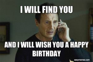 Funny Birthday Memes For Yourself : Taken liam neeson happy birthday meme happy birthday memes