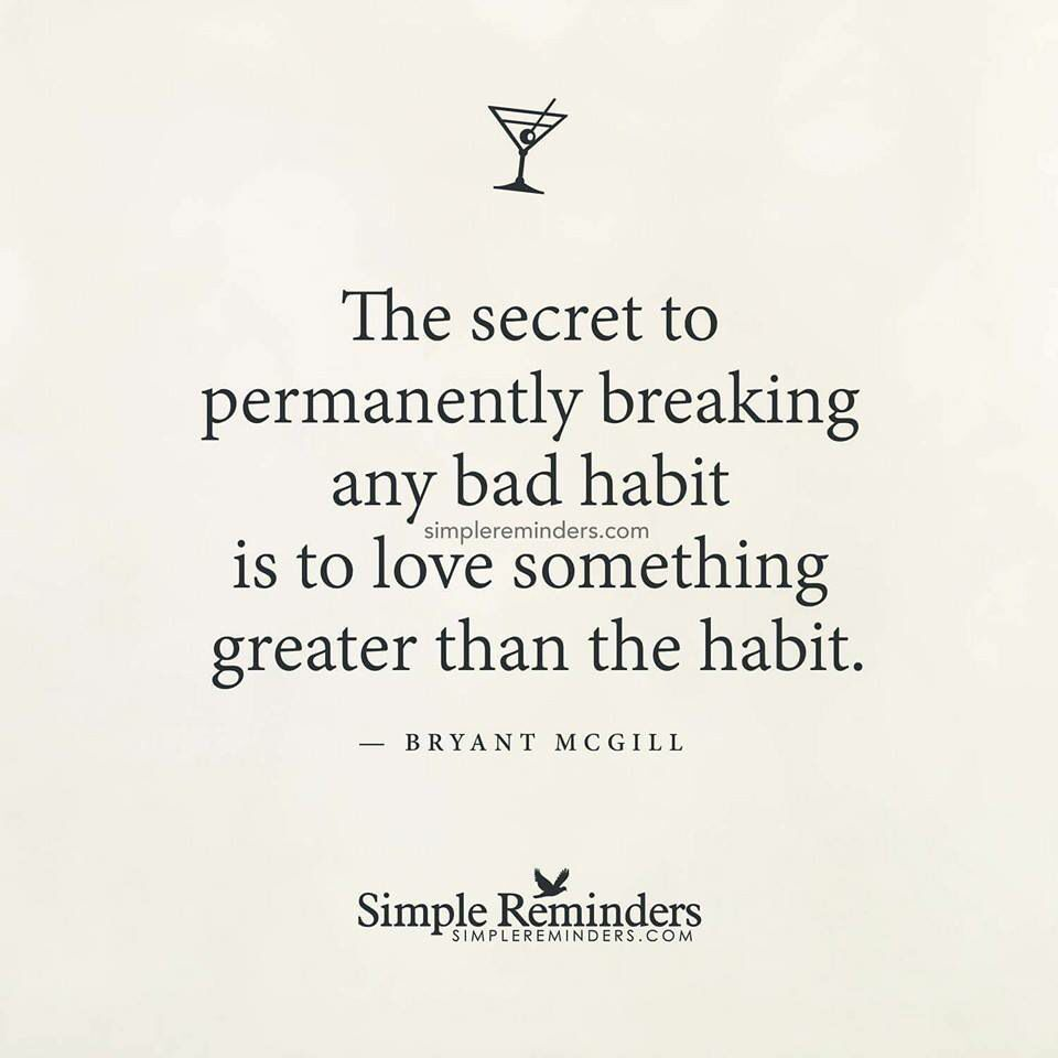 To LOVE something greater than the habit