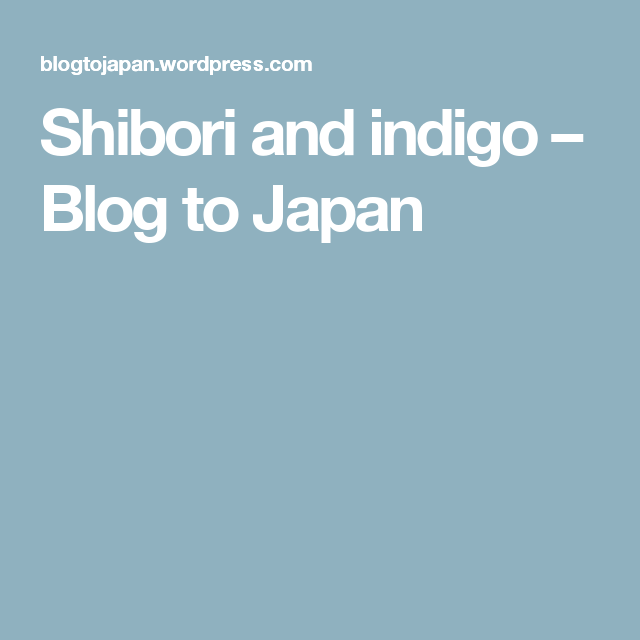 Shibori and indigo – Blog to Japan