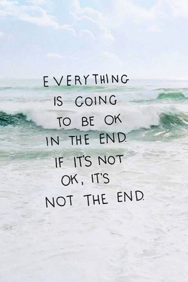 Everything Will Turn Out Good In The End I Know It Will And If Its