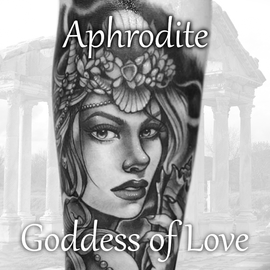 As The Name Suggests Aphrodite Is The Greek Goddess Of Love Beauty And Eternal Youth The Daughter Ancient Greek Tattoo Greek Tattoos Greek Mythology Tattoos