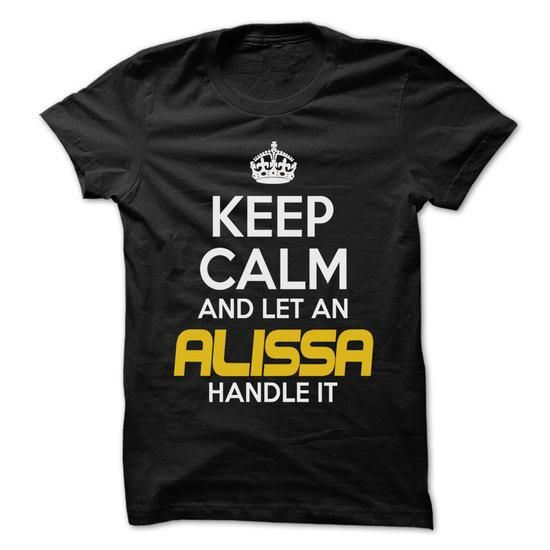 Keep Calm And Let ... ALISSA Handle It - Awesome Keep Calm Shirt ! #sunfrogshirt