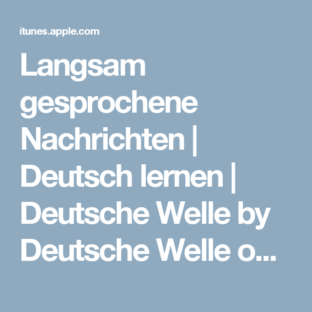 Langsam Gesprochene Nachrichten Deutsch Lernen Deutsche Welle By Deutsche Welle On Itunes Deutsch Lernen Deutsch Welle Lernen