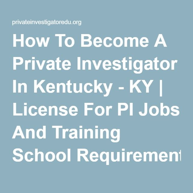 How To Become A Private Investigator In Kentucky Ky License For Pi Jobs And Training Sch Become A Private Investigator Training School Private Investigator
