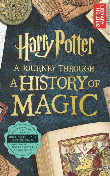 Harry Potter - A Journey Through A History of Magic ebook by British British Library - Rakuten Kobo