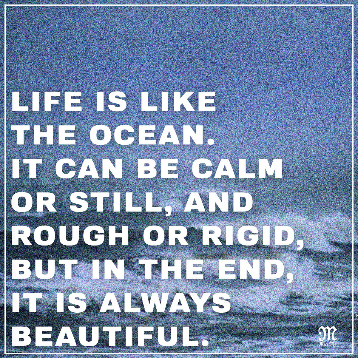 Life Is Like The Ocean Quotes: Life Is Like The Ocean. It Can Be Calm Or Still, And Rough