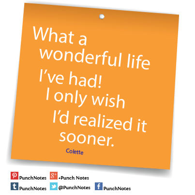 *Wonderful life* A Colette life quote.