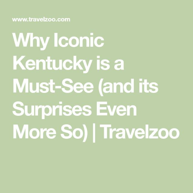 Why Iconic Kentucky is a Must-See (and its Surprises Even More So), Why Iconic Kentucky is a Must-See (and its Surprises Even More So),