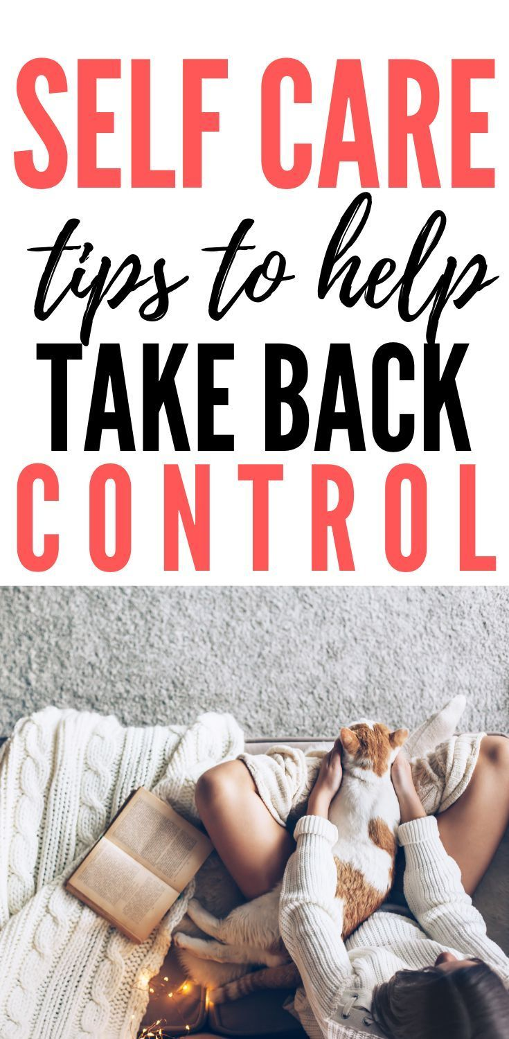 5 SELF CARE TIPS FOR TAKING BACK CONTROL Self care