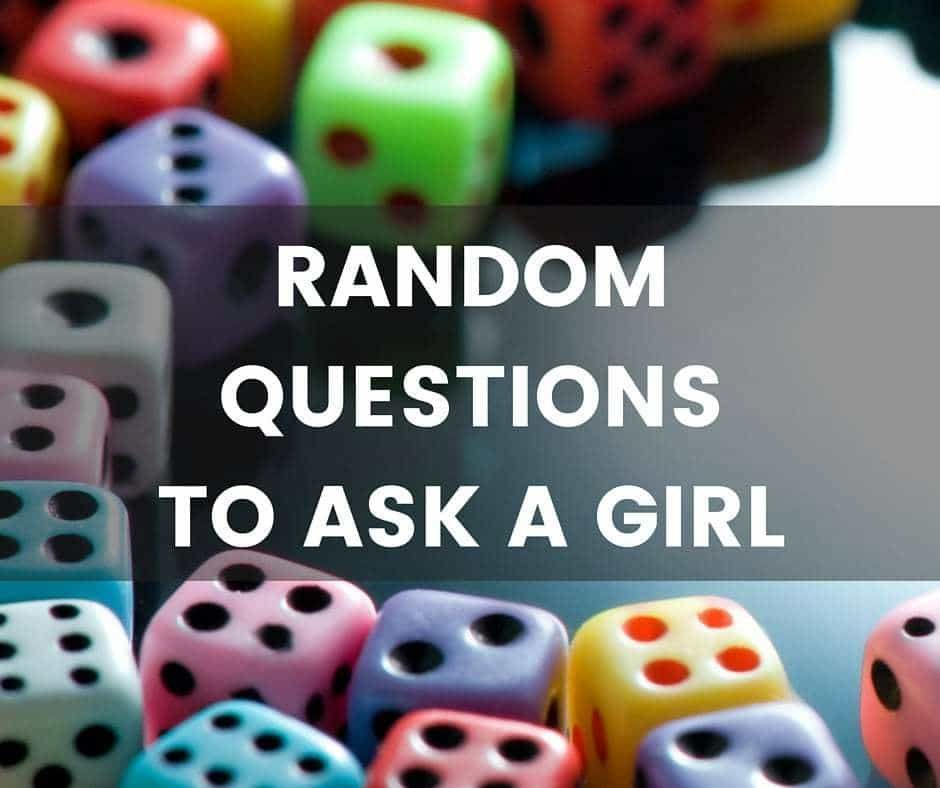 Our list of random questions to ask a girl. Off the wall ...